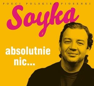 Poeci Polskiej Piosenki: Soyka, Absolutnie nic...