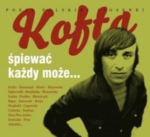 Poeci Polskiej Piosenki: Kofta, Śpiewać każdy może...