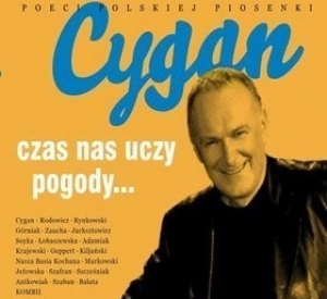 Poeci Polskiej Piosenki: Cygan, Czas nas uczy pogody...